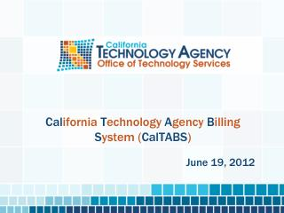 Cal ifornia  T echnology  A gency  B illing  S ystem ( CalTABS )