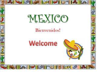 MEXICO Bienvenidos !