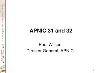APNIC 31 and 32