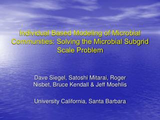 Individual Based Modeling of Microbial Communities: Solving the Microbial Subgrid Scale Problem