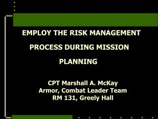 EMPLOY THE RISK MANAGEMENT PROCESS DURING MISSION   PLANNING