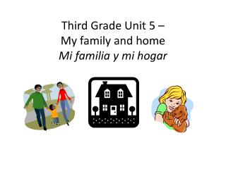 Third Grade Unit 5 –  My family and home Mi  familia  y mi  hogar