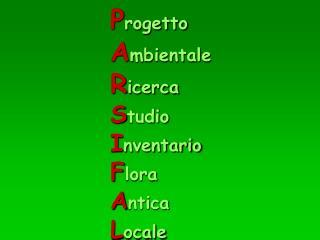 P rogetto A mbientale  R icerca  S tudio I nventario  F lora  A ntica  L ocale