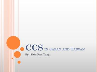 CCS in Japan and Taiwan