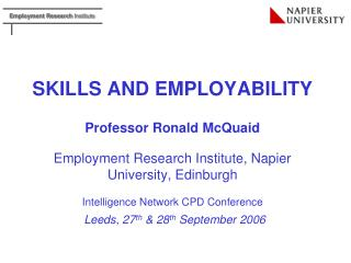 SKILLS AND EMPLOYABILITY   Professor Ronald McQuaid  Employment Research Institute, Napier University, Edinburgh  Intell