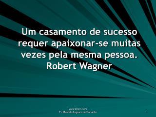 Um casamento de sucesso requer apaixonar-se muitas vezes pela mesma pessoa. Robert Wagner