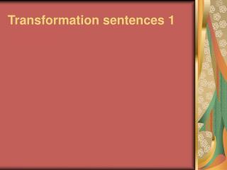 Transformation sentences 1