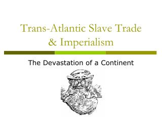 Trans-Atlantic Slave Trade & Imperialism