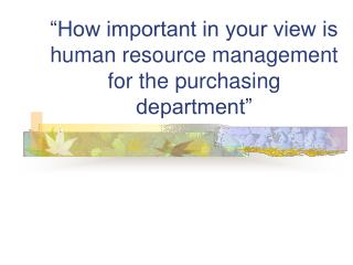 """How important in your view is human resource management for the purchasing department"""