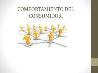 COMPORTAMIENTO DEL CONSUMIDOR.