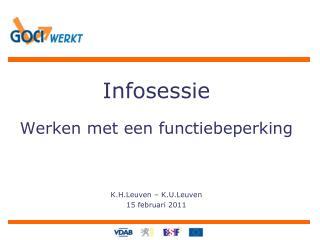 I nfosessie  Werken met een functiebeperking K.H.Leuven – K.U.Leuven 15 februari 2011