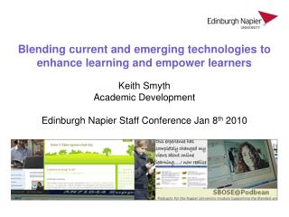 Blending current and emerging technologies to enhance learning and empower learners  Keith Smyth Academic Development  E