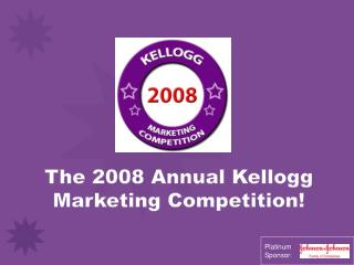 The  2008  Annual Kellogg Marketing Competition!