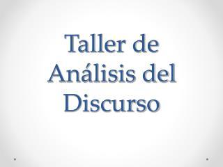 Taller de Análisis del Discurso