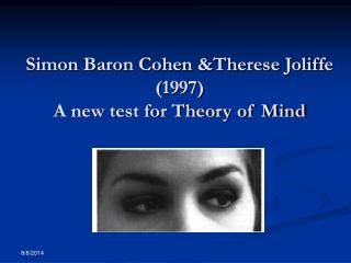 Simon Baron Cohen &Therese Joliffe (1997)  A new test for Theory of Mind