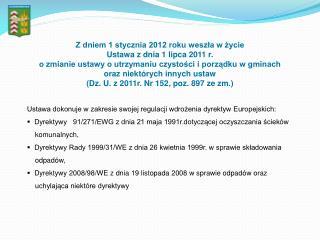 Z dniem 1 stycznia 2012 roku weszła w życie Ustawa z dnia 1 lipca 2011 r.