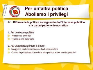 Per un ' altra politica  Aboliamo i privilegi