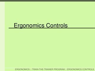 Ergonomics Controls