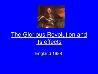 The Glorious Revolution and its effects