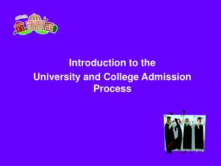 Introduction to the University and College Admission Process