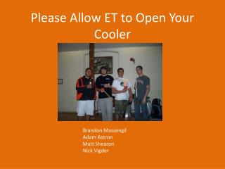 Please Allow ET to Open Your Cooler