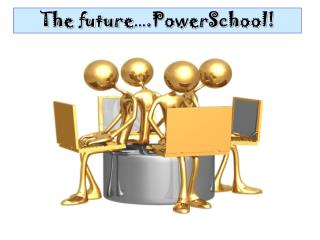 The future … .PowerSchool!