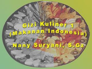 Gizi Kuliner  1 ( Makanan  Indonesia) Nany Suryani ,  S.Gz