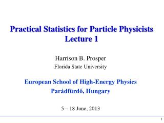 Practical Statistics for Particle Physicists Lecture 1