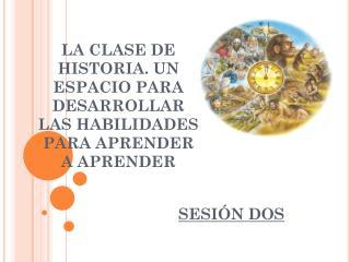 LA CLASE DE HISTORIA. UN ESPACIO PARA DESARROLLAR LAS HABILIDADES PARA APRENDER A APRENDER