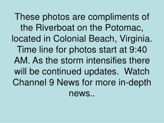 These photos are compliments of the Riverboat on the Potomac, located in Colonial Beach, Virginia.  Time line for photos