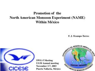 Promotion of  the  North American Monsoon Experiment (NAME) Within México F. J. Ocampo-Torres