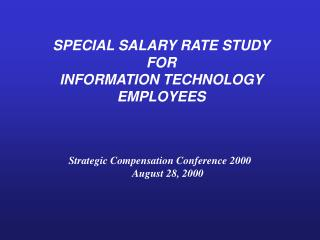 SPECIAL SALARY RATE STUDY FOR INFORMATION TECHNOLOGY EMPLOYEES