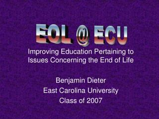 Improving Education Pertaining to Issues Concerning the End of Life Benjamin Dieter