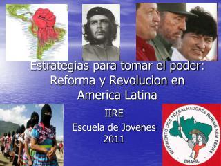 Estrategias para tomar el poder: Reforma y Revolucion en  America Latina