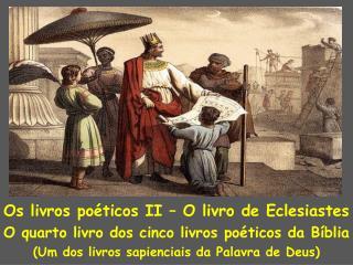 Os livros poéticos II – O livro de Eclesiastes O quarto livro dos cinco livros poéticos da Bíblia