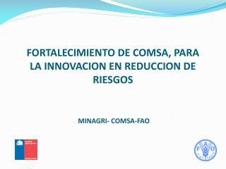 FORTALECIMIENTO DE COMSA, PARA LA INNOVACION EN REDUCCION DE RIESGOS  MINAGRI- COMSA-FAO