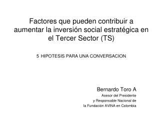 Bernardo Toro A Asesor del Presidente  y Responsable Nacional de la Fundación AVINA en Colombia