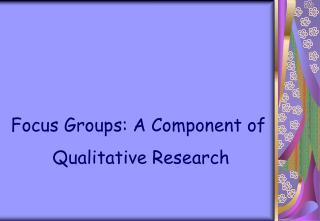 Focus Groups: A Component of  Qualitative Research