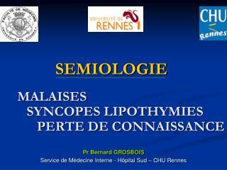 SEMIOLOGIE MALAISES         SYNCOPES LIPOTHYMIES           PERTE DE CONNAISSANCE