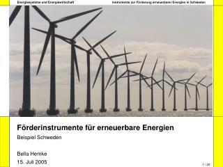 Förderinstrumente für erneuerbare Energien Beispiel Schweden Bella Hemke 15. Juli 2005