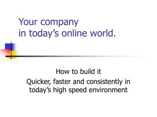 Your company  in today's online world.