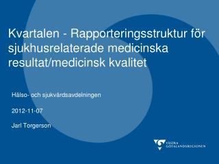 Kvartalen - Rapporteringsstruktur för sjukhusrelaterade medicinska resultat/medicinsk kvalitet