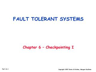 FAULT TOLERANT SYSTEMS Chapter 6 – Checkpointing I