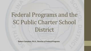 Federal Programs and the SC Public Charter School District
