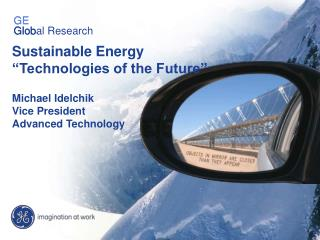 Sustainable Energy  Technologies of the Future   Michael Idelchik Vice President Advanced Technology