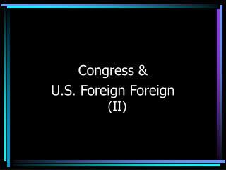 Congress &  U.S. Foreign Foreign (II)