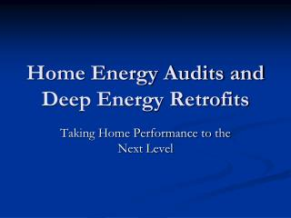 Home Energy Audits and Deep Energy Retrofits