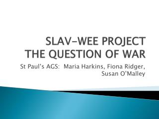 SLAV-WEE PROJECT THE QUESTION OF WAR
