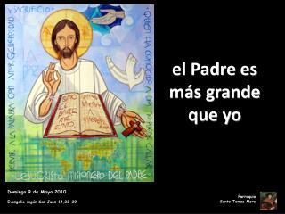 Domingo 9 de Mayo 2010 Evangelio según San Juan 14,23-29