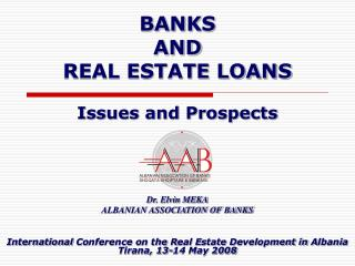 BANKS AND  REAL ESTATE LOANS  Issues and Prospects